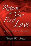 Return to Your First Love, Teresa Jones, 0984097414