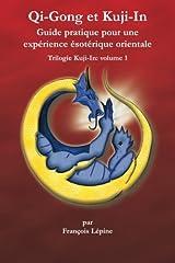 Qi-Gong et Kuji-In (French Edition) Guide pratique pour une expérience ésotérique Orientale (Trilogie Kuji-In) Paperback