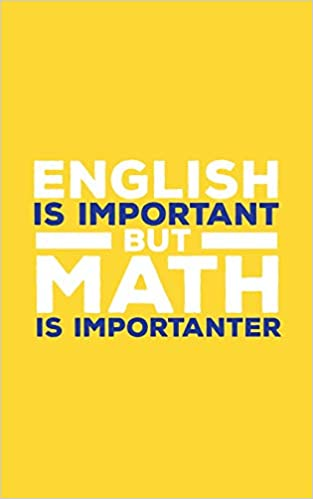 Amazon Com English Is Important English Is Important But Math Is Importanter Notebook Funny School Quotes Sayings Doodle Diary Book Gift For Mathematician Or Professor With Mathematic Sense Of Humor 9781097336791