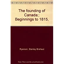 The founding of Canada: Beginnings to 1815