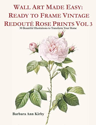 Wall Art Made Easy: Ready to Frame Vintage Redouté Rose Prints Vol 3: 30 Beautiful Illustrations to Transform Your Home (Redoute - Framed Red Roses