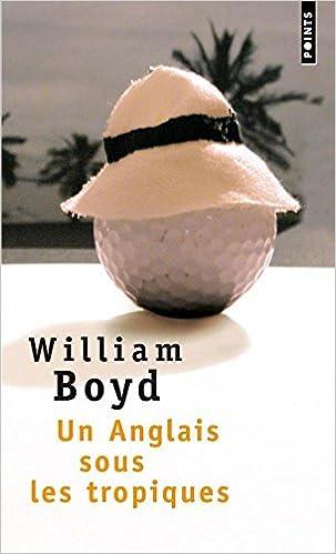 William Boyd - Un Anglais sous les tropiques