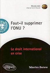 Faut-il supprimer l'ONU ? : Essai sur une institution en péril