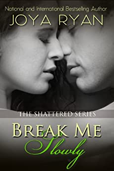 Break Me Slowly (The Shattered Series Book 1) by [Ryan, Joya]