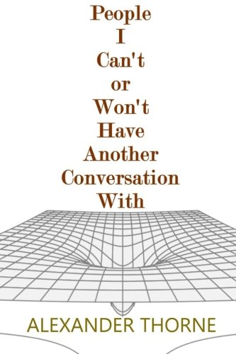 People I Can't or Won't Have Another Conversation
