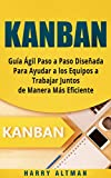 #6: KANBAN: Guía Ágil Paso a Paso Diseñada Para Ayudar a los Equipos a Trabajar Juntos de Manera Más Eficiente (Kanban in Spanish/ Kanban en Español) (Spanish Edition)