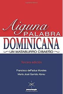Aiguna Palabra Dominicana (Tercera edicion): Un Mataburro Cibaeño (Spanish Edition)