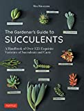 The Gardener's Guide to Succulents: A Handbook of Over 125 Exquisite Varieties of Succulents and Cacti