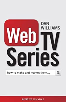 Web TV Series: How to Make and Market Them . . . (Creative Essentials) by [Williams, Dan]