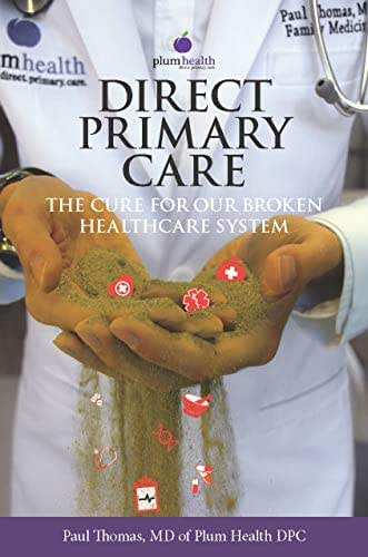 Direct Primary Care: The Cure for Our Broken Healthcare System