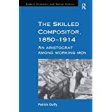 The Skilled Compositor, 1850–1914: An Aristocrat Among Working Men