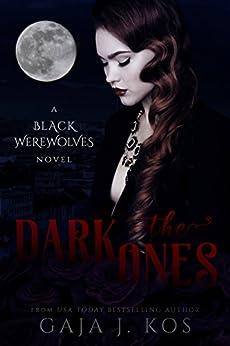The Dark Ones (Black Werewolves Book 1) by [Kos, Gaja J.]