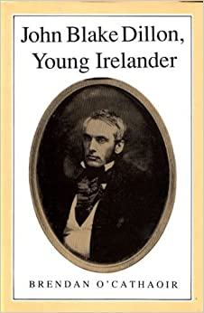 John Blake Dillon Young Irelander 1814-66 (History S)
