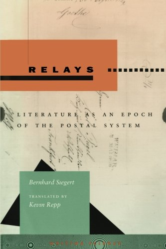 Relays: Literature as an Epoch of the Postal System (Writing Science)