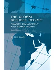 The Global Refugee Regime: 2nd Ed.: Charity, Management and Human Rights
