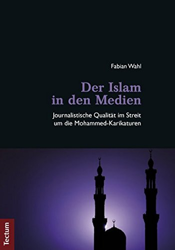 Der Islam in den Medien: Journalistische Qualität im Streit um die Mohammed-Karikaturen