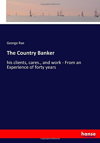 Download The Country Banker: his clients, cares., and work - From an Experience of forty years pdf