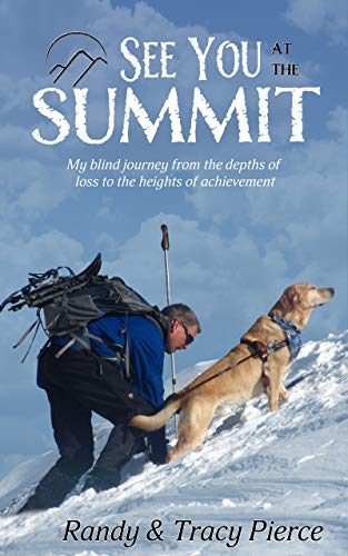 - See You at the Summit: My Blind Journey from the Depths of Loss to the Heights of Achievement