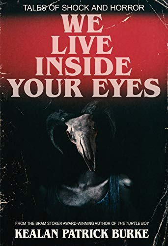 We Live Inside Your Eyes by [Burke, Kealan Patrick]