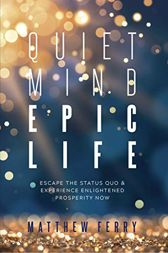 Quiet Mind Epic Life by Matthew Ferry ebook deal