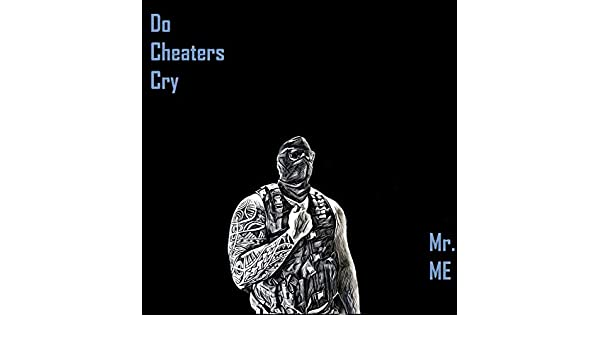 Do Cheaters Cry [Explicit] by Mr  Me on Amazon Music - Amazon com