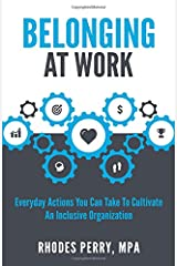 Belonging At Work: Everyday Actions You Can Take to Cultivate an Inclusive Organization Paperback