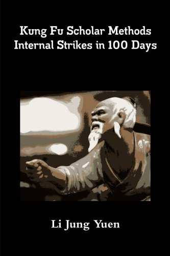 Kung Fu Scholar Methods: Internal Strikes In 100 Days