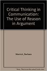 critical thinking and communication warnick Buy critical thinking and communication: the use of reason in argument, global edition 7 by edward s inch, barbara h warnick (isbn: 9781292058825) from amazon's.