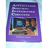 Application Specific Integrated Circuits, Malcolm R. Haskard, 0134713761