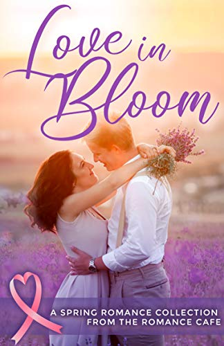 LOVE IN BLOOM: A Spring Romance Collection from the Romance Café