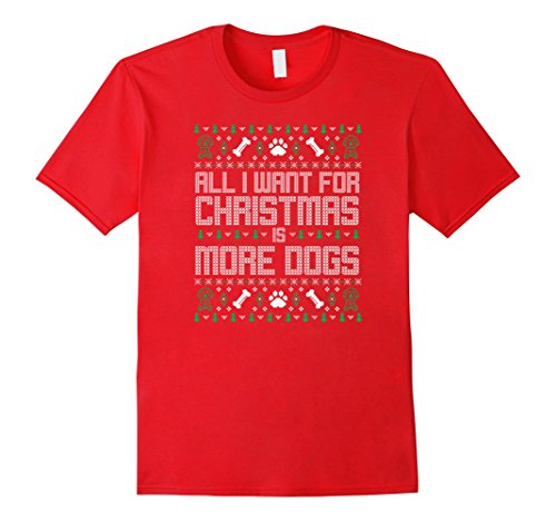 All I want for Christmas is more dogs ugly sweater t-shirt