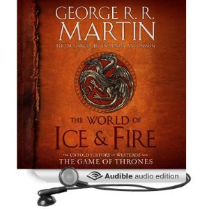 Martin Audio Book  Listen  Play Sample The World Of Ice   Fire  The Untold History Of Westeros And The Game Of Thrones  Unabridged   Audible Audio Edition