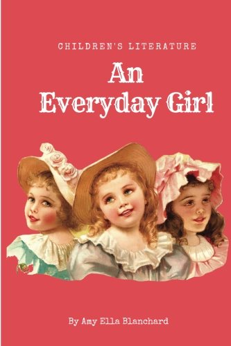An Everyday Girl by Amy E. Blanchard -illustrated: -illustrated a children's literature - An Everyday Girl by Amy E. Blanchard