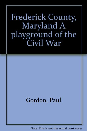 Frederick County, Maryland A playground of the Civil War
