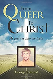 From Queer To Christ: My Journey Into the Light