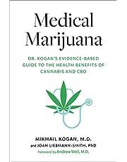 Medical Marijuana: Dr. Kogan's Evidence-Based Guide to the Health Benefits of Cannabis and CBD