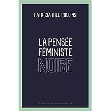La pensée féministe noire: Savoir, conscience et politique de l'empowerment (French Edition)