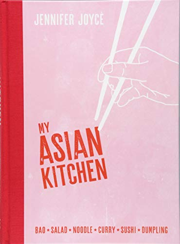 My Asia Kitchen: Bao * Salad * Noodle * Curry * Sushi * Dumpling by Jennifer Joyce