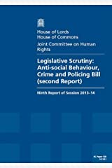 Legislative Scrutiny: Anti-Social Behaviour, Crime And Policing Bill (Second Report) Ninth Report Of Sesson 2013-14 Report, Together With Formal Minutes: House Of Lords Paper 108 Session 2013-14 Paperback