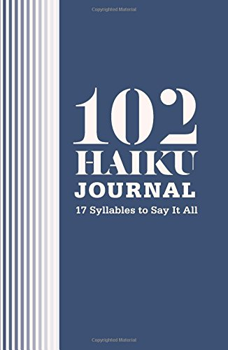 102 Haiku Journal: 17 Syllables to Say It All by Harry N. Abrams