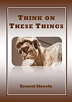 Think on These Things by [Streets, Ernest]