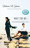 Wait For Me: Rediscovering The Joy Of Purity In