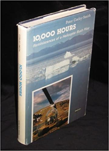 10,000 Hours Reminiscences of a Helicopter Bush Pilot