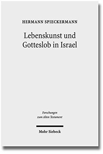 Lebenskunst und Gotteslob in Israel: Anregungen aus Weisheit, Psalter und Theologie (Forschungen Zum Alten Testament) (German Edition)