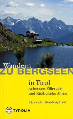 Wandern zu Bergseen in Tirol: Achensee, Kitzbüheler und Zillertaler Alpen Broschiert – 1. April 2004 Alexander Hundertpfund Tyrolia 3702225617 Europa