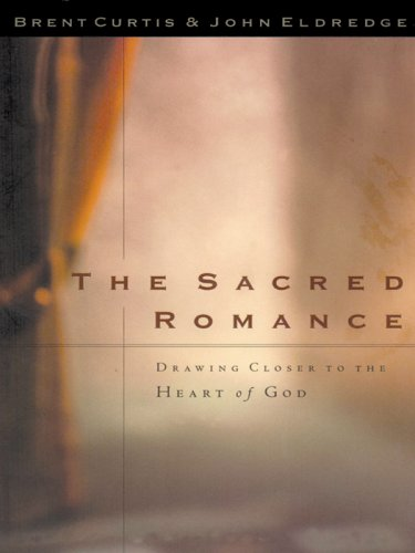 The Sacred Romance: Drawing Closer to the Heart of God (Christian Softcover Originals)