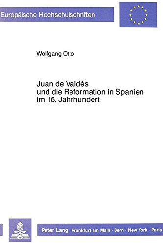 Juan de Valdés und die Reformation in Spanien im 16. Jahrhundert (Europäische Hochschulschriften / European University Studies / Publications Universitaires Européennes) (German Edition) by Peter Lang GmbH, Internationaler Verlag der Wissenschaften