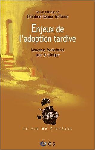 Enjeux De Ladoption Tardive Nouveaux Fondements Pour La Clinique