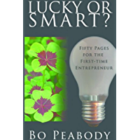 Lucky Or Smart?: Fifty Pages for the First-Time Entrepreneur