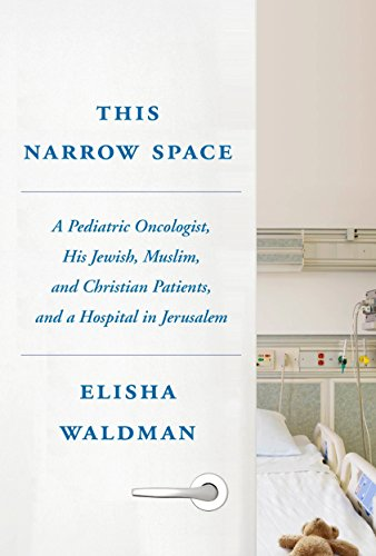 Pdf Medical Books This Narrow Space: A Pediatric Oncologist, His Jewish, Muslim, and Christian Patients, and a Hospital in Jerusalem